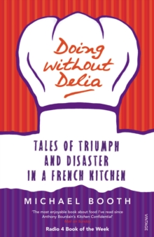 Doing without Delia : Tales of Triumph and Disaster in a French Kitchen, Paperback Book