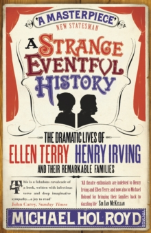 A Strange Eventful History : The Dramatic Lives of Ellen Terry, Henry Irving and their Remarkable Families, Paperback / softback Book