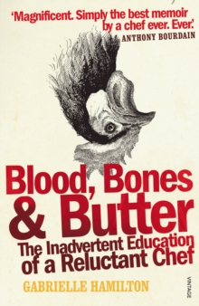 Blood, Bones and Butter : The Inadvertent Education of a Reluctant Chef, Paperback Book