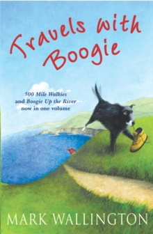 Travels With Boogie : 500 Mile Walkies and Boogie Up the River in One Volume, Paperback Book