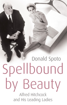 Spellbound by Beauty : Alfred Hitchcock and His Leading Ladies, Paperback Book