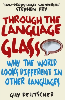 Through the Language Glass : Why the World Looks Different in Other Languages, Paperback Book