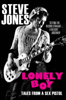 Lonely Boy : Tales from a Sex Pistol, Paperback / softback Book