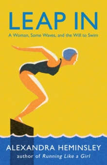 Leap In : A Woman, Some Waves, and the Will to Swim, Paperback / softback Book