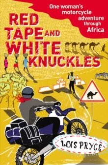 Red Tape and White Knuckles : One Woman's Motorcycle Adventure through Africa, Paperback / softback Book