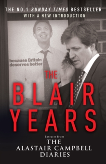 The Blair Years : Extracts from the Alastair Campbell Diaries, Paperback / softback Book