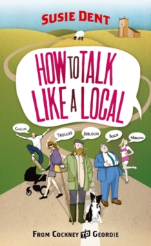 How to Talk Like a Local : From Cockney to Geordie, Paperback Book