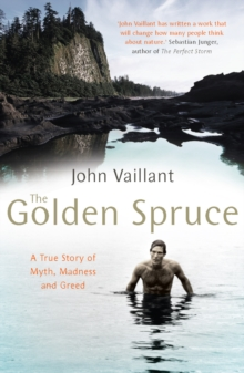 The Golden Spruce : A True Story of Myth, Madness and Greed, Paperback / softback Book