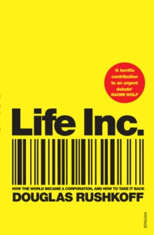 Life Inc : How the World Became a Corporation and How to Take it Back, Paperback Book