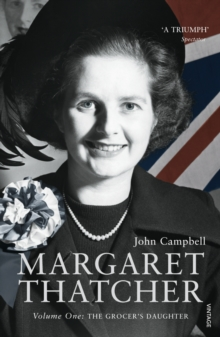 Margaret Thatcher : Volume One: The Grocer's Daughter, Paperback Book