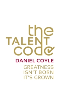 The Talent Code : Greatness isn't born. It's grown, Paperback / softback Book