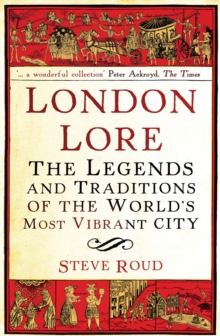 London Lore : The legends and traditions of the world's most vibrant city, Paperback / softback Book