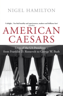 American Caesars : Lives of the US Presidents, from Franklin D. Roosevelt to George W. Bush, Paperback Book