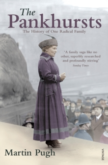 The Pankhursts : The History of One Radical Family, Paperback Book