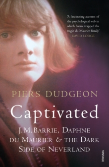 Captivated : J. M. Barrie, Daphne Du Maurier and the Dark Side of Neverland, Paperback / softback Book