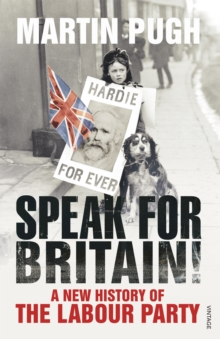 Speak for Britain! : A New History of the Labour Party, Paperback / softback Book