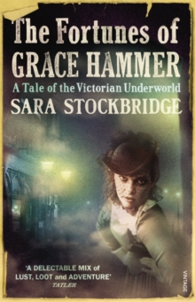 The Fortunes of Grace Hammer : A Tale of the Victorian Underworld, Paperback Book