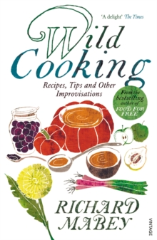 Wild Cooking : Recipes, Tips and Other Improvisations in the Kitchen, Paperback / softback Book