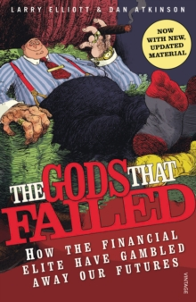 The Gods That Failed : How the Financial Elite Have Gambled Away Our Futures, Paperback / softback Book