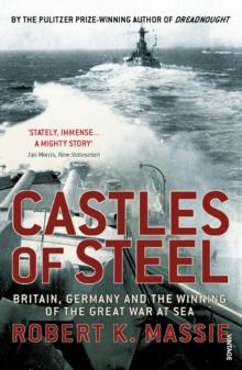 Castles Of Steel : Britain, Germany and the Winning of The Great War at Sea, Paperback / softback Book