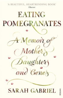 Eating Pomegranates : A Memoir of Mothers, Daughters and Genes, Paperback Book