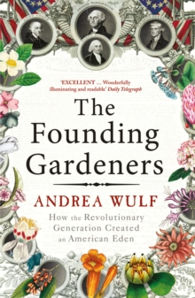 The Founding Gardeners : How the Revolutionary Generation created an American Eden, Paperback Book