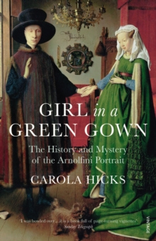 Girl in a Green Gown : The History and Mystery of the Arnolfini Portrait, Paperback / softback Book