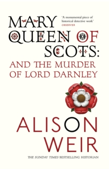 Mary Queen of Scots : And the Murder of Lord Darnley, Paperback Book