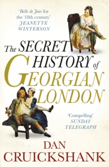 The Secret History of Georgian London : How the Wages of Sin Shaped the Capital, Paperback / softback Book