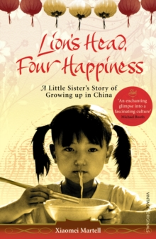Lion's Head, Four Happiness : A Little Sister's Story of Growing up in China, Paperback Book