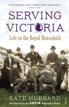 Serving Victoria : Life in the Royal Household, Paperback Book