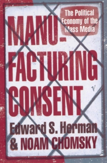 Manufacturing Consent : The Political Economy of the Mass Media, Paperback / softback Book