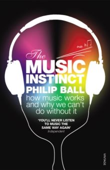 The Music Instinct : How Music Works and Why We Can't Do Without It, Paperback Book