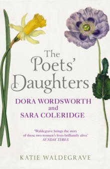 The Poets' Daughters : Dora Wordsworth and Sara Coleridge, Paperback Book