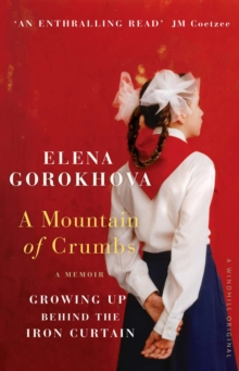 A Mountain of Crumbs : Growing Up Behind the Iron Curtain, Paperback Book