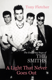 A Light That Never Goes Out : The Enduring Saga of the Smiths, Paperback Book