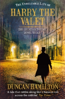 The Unreliable Life of Harry the Valet : The Great Victorian Jewel Thief, Paperback / softback Book