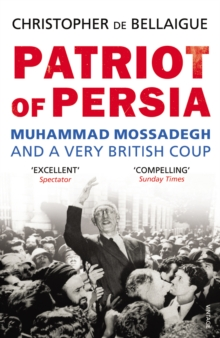 Patriot of Persia : Muhammad Mossadegh and a Very British Coup, Paperback / softback Book