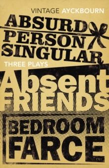 Three Plays - Absurd Person Singular, Absent Friends, Bedroom Farce, Paperback Book