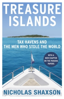 Treasure Islands : Tax Havens and the Men Who Stole the World, Paperback Book