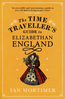 The Time Traveller's Guide to Elizabethan England, Paperback Book