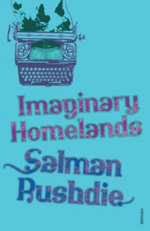 Imaginary Homelands : Essays and Criticism 1981-1991, Paperback / softback Book