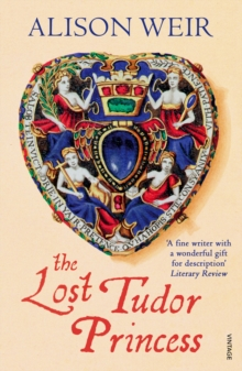 The Lost Tudor Princess : A Life of Margaret Douglas, Countess of Lennox, Paperback / softback Book