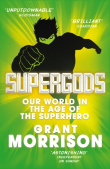 Supergods : Our World in the Age of the Superhero, Paperback Book