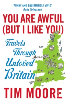 You are Awful (but I Like You) : Travels Through Unloved Britain, Paperback Book