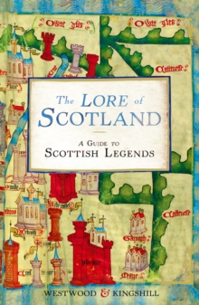The Lore of Scotland : A guide to Scottish legends, Paperback Book