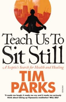 Teach Us to Sit Still : A Sceptic's Search for Health and Healing, Paperback / softback Book