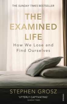The Examined Life : How We Lose and Find Ourselves, Paperback / softback Book