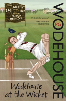 Wodehouse at the Wicket : A Cricketing Anthology, Paperback Book