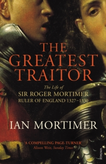 The Greatest Traitor : The Life of Sir Roger Mortimer, 1st Earl of March, Paperback / softback Book
